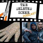 LIVE NOW: Season 2 Episode 4 of The Deleted Scene Podcast Kristian, Caley and Meli Discuss the Latest Movie News + Reviews